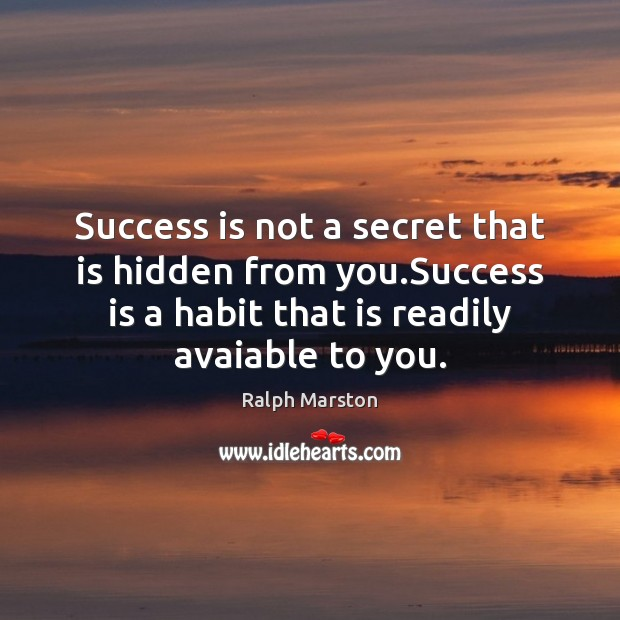 Success is not a secret that is hidden from you.Success is Ralph Marston Picture Quote