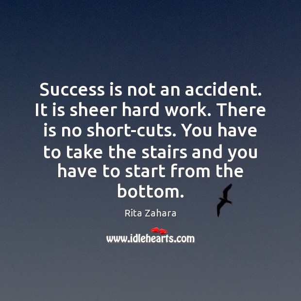 Success is not an accident. It is sheer hard work. There is Rita Zahara Picture Quote