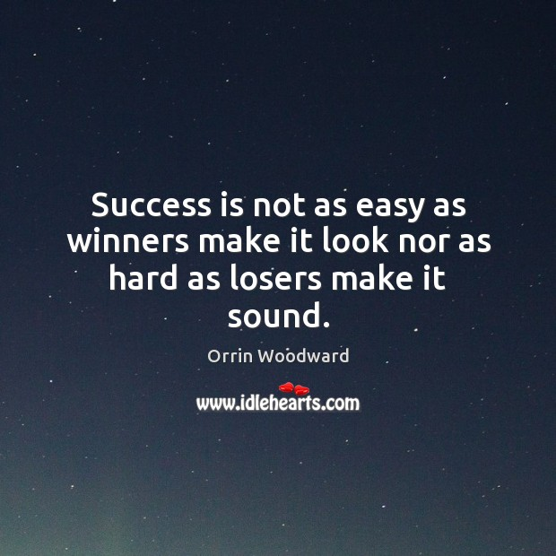 Image, Success is not as easy as winners make it look nor as hard as losers make it sound.