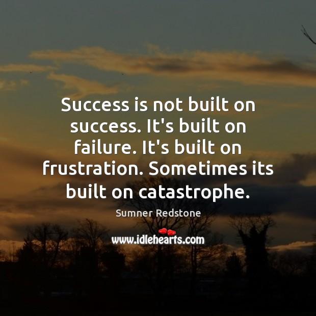Success is not built on success. It's built on failure. It's built Image