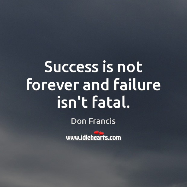 Image, Success is not forever and failure isn't fatal.
