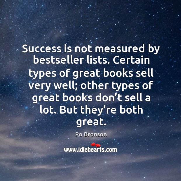 Success is not measured by bestseller lists. Certain types of great books Po Bronson Picture Quote