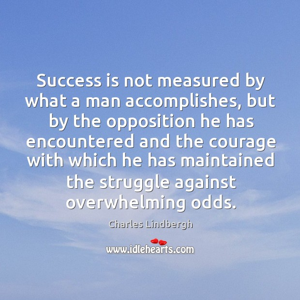 Image, Success is not measured by what a man accomplishes, but by the