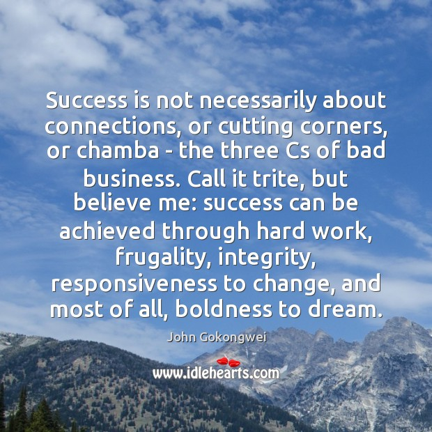 Success is not necessarily about connections, or cutting corners, or chamba – Boldness Quotes Image