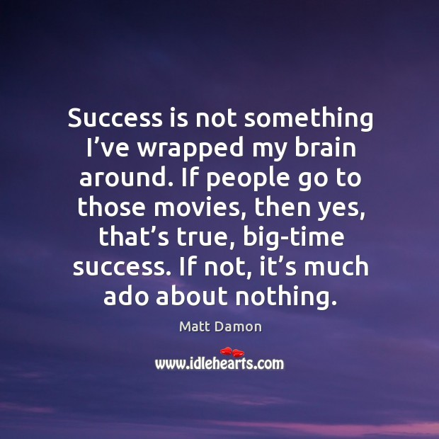 Success is not something I've wrapped my brain around. Image