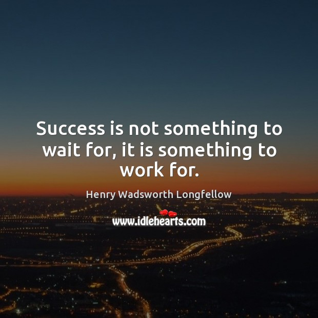 Image, Success is not something to wait for, it is something to work for.