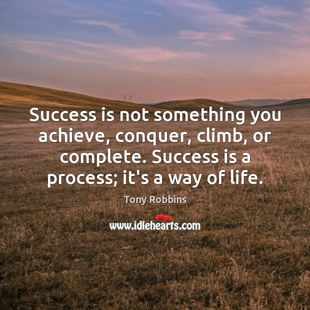 Image, Success is not something you achieve, conquer, climb, or complete. Success is