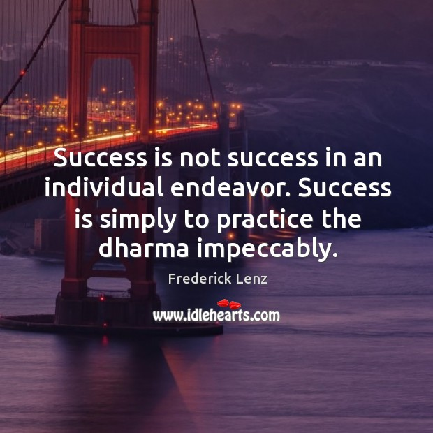 Success is not success in an individual endeavor. Success is simply to Image