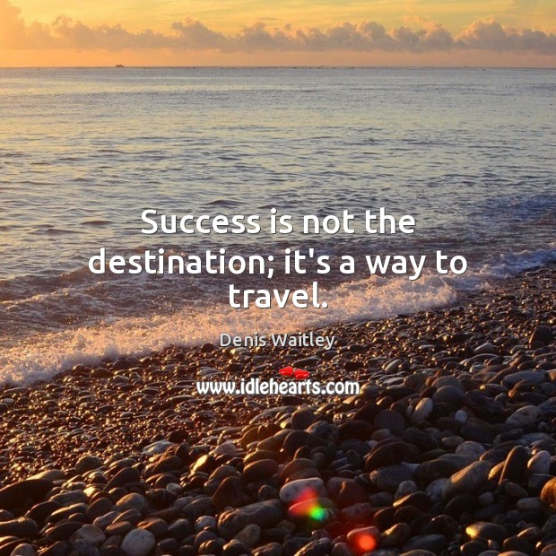 Image, Success is not the destination; it's a way to travel.