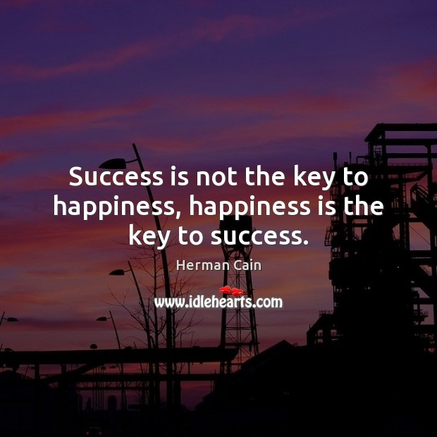 Image, Success is not the key to happiness, happiness is the key to success.