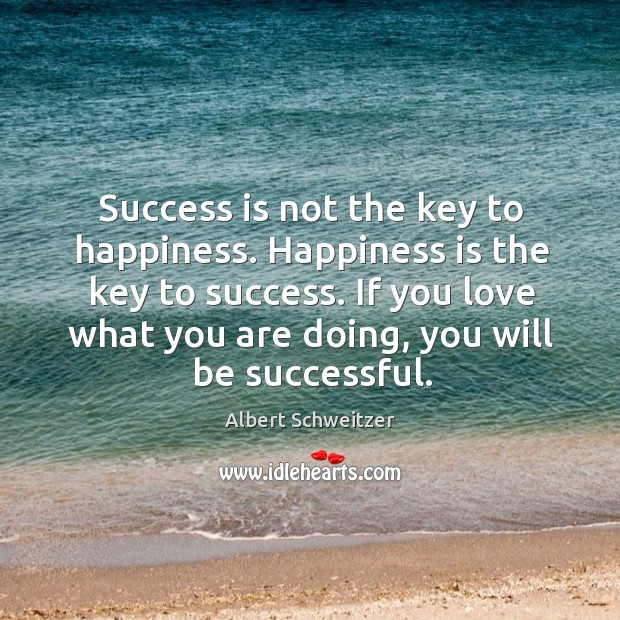 Success is not the key to happiness. Happiness is the key to success. Image