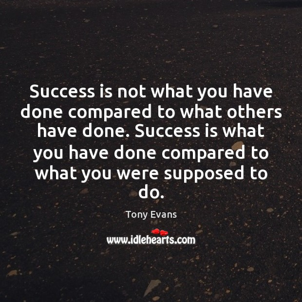 Success is not what you have done compared to what others have Tony Evans Picture Quote