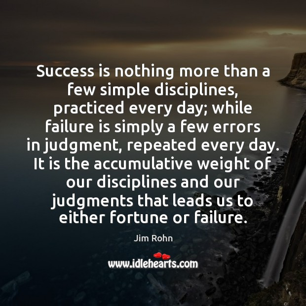 Success is nothing more than a few simple disciplines, practiced every day; Image