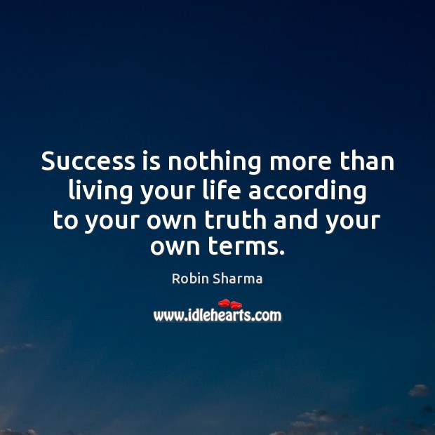 Success is nothing more than living your life according to your own Robin Sharma Picture Quote
