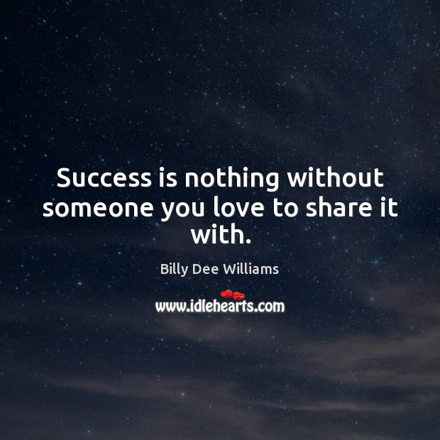 Success is nothing without someone you love to share it with. Image