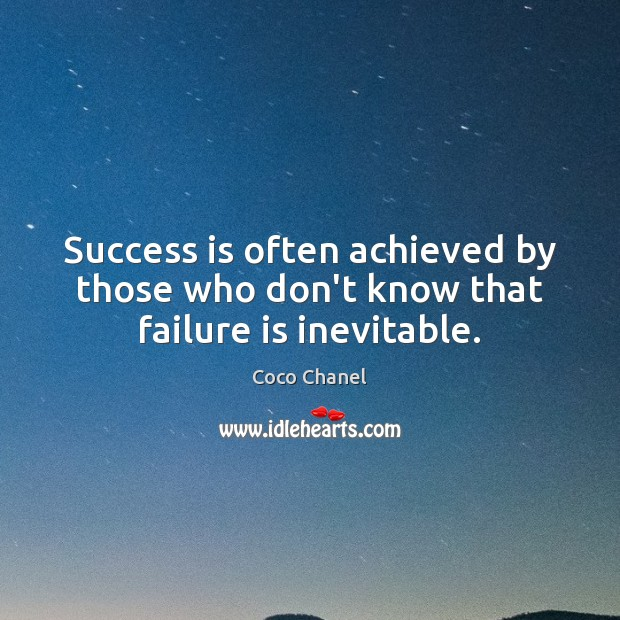 Image, Success is often achieved by those who don't know that failure is inevitable.