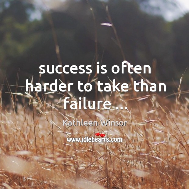 Success is often harder to take than failure … Image