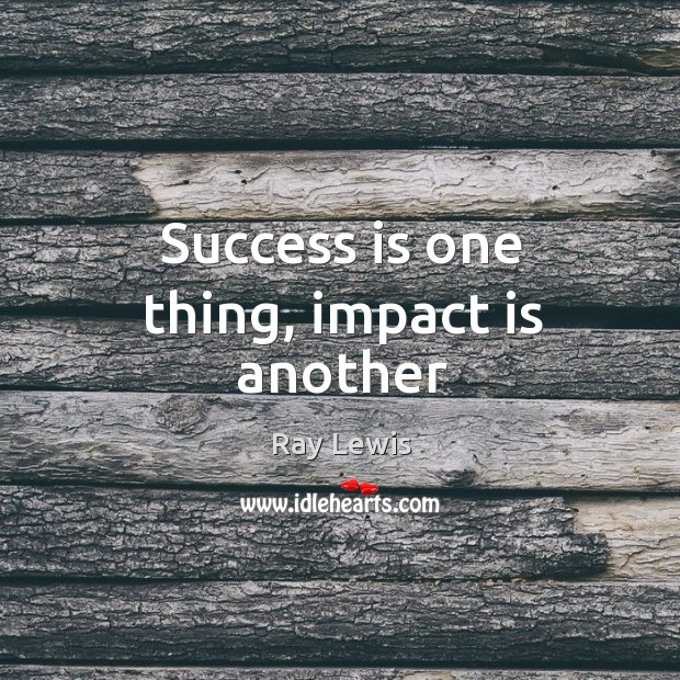 Success is one thing, impact is another Image