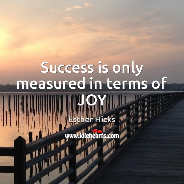 Success is only measured in terms of JOY Esther Hicks Picture Quote