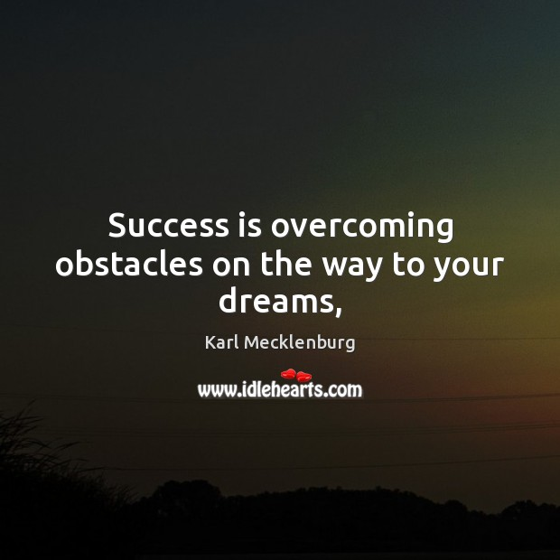 Success is overcoming obstacles on the way to your dreams, Image