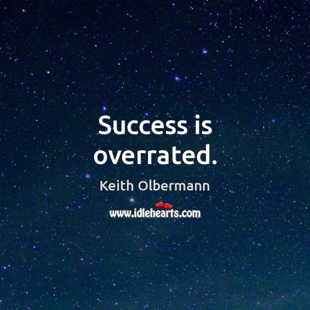 Success is overrated. Keith Olbermann Picture Quote