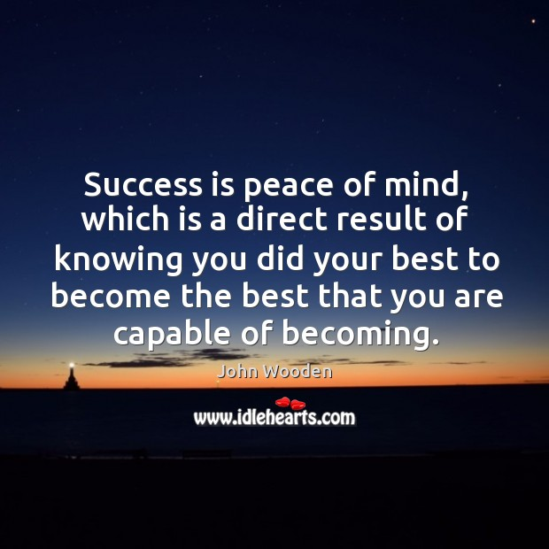 Success is peace of mind, which is a direct result of knowing you did your best Image