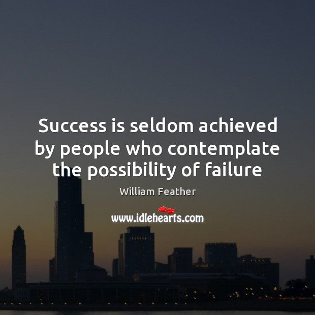 Success is seldom achieved by people who contemplate the possibility of failure Image