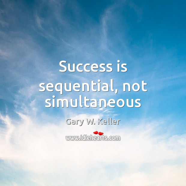 Success is sequential, not simultaneous Image