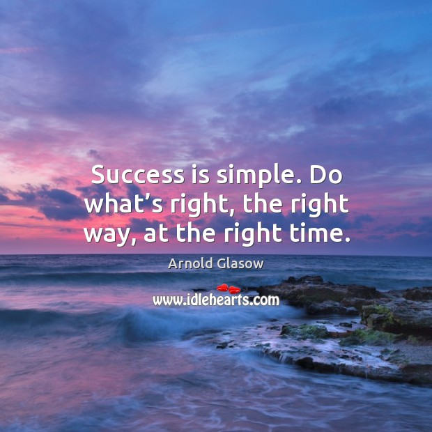 Success is simple. Do what's right, the right way, at the right time. Image