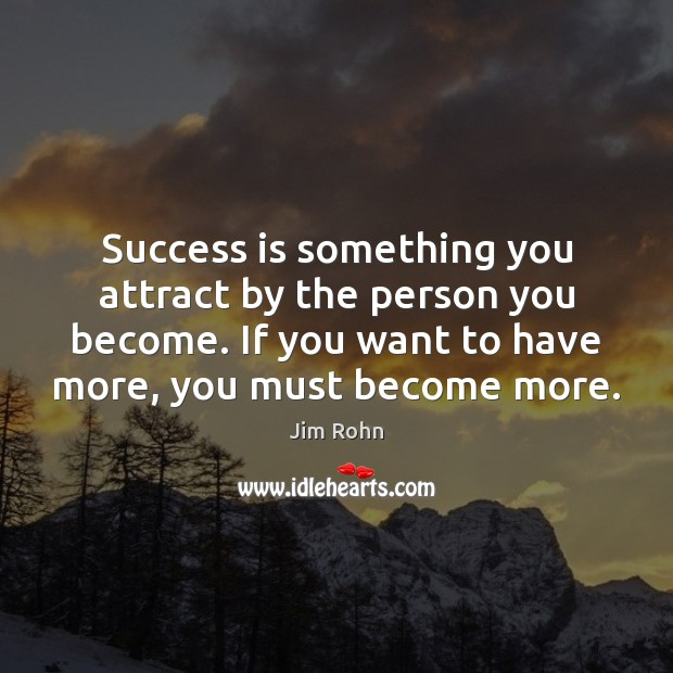 Success is something you attract by the person you become. If you Image