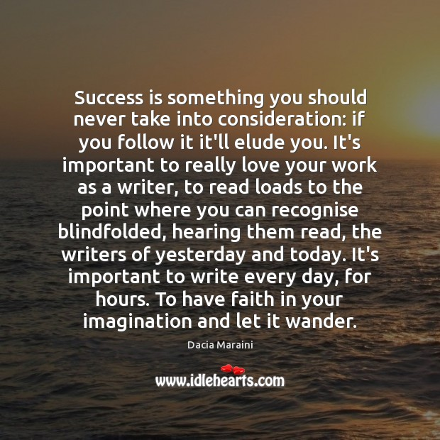 Success is something you should never take into consideration: if you follow Dacia Maraini Picture Quote