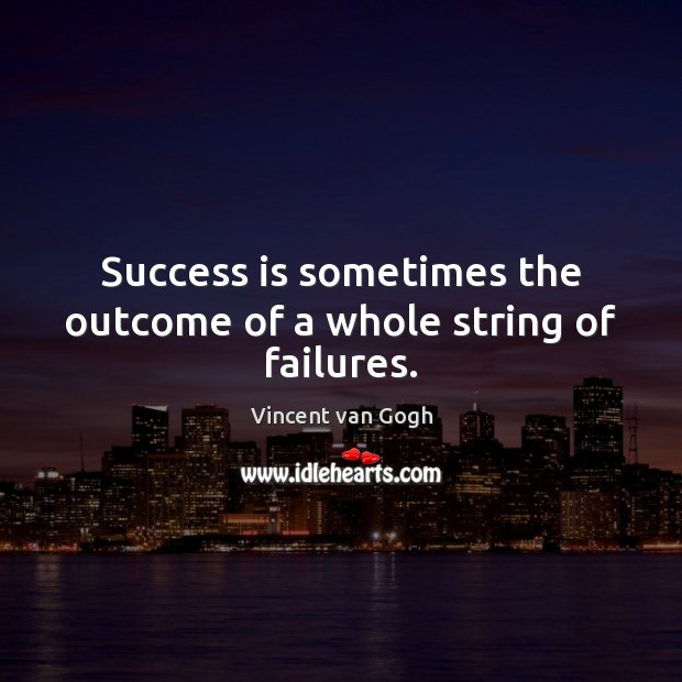 Image, Success is sometimes the outcome of a whole string of failures.