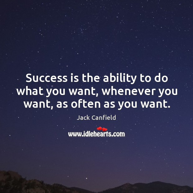 Image, Success is the ability to do what you want, whenever you want, as often as you want.