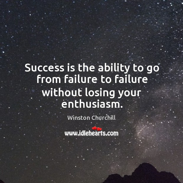 Success is the ability to go from failure to failure without losing your enthusiasm. Image