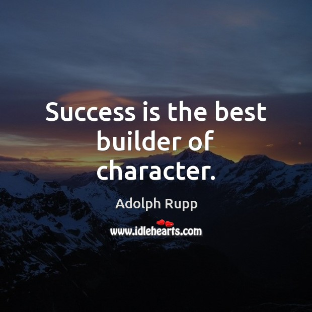Image, Success is the best builder of character.