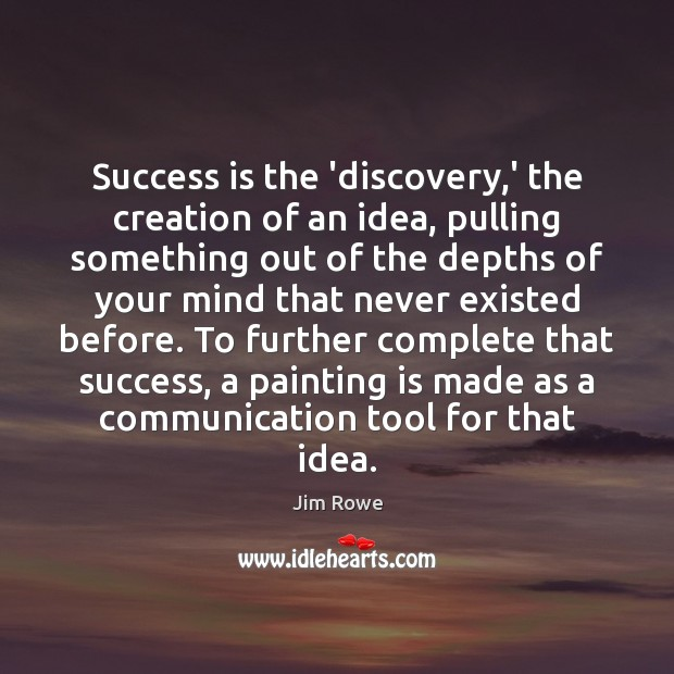 Success is the 'discovery,' the creation of an idea, pulling something Success Quotes Image