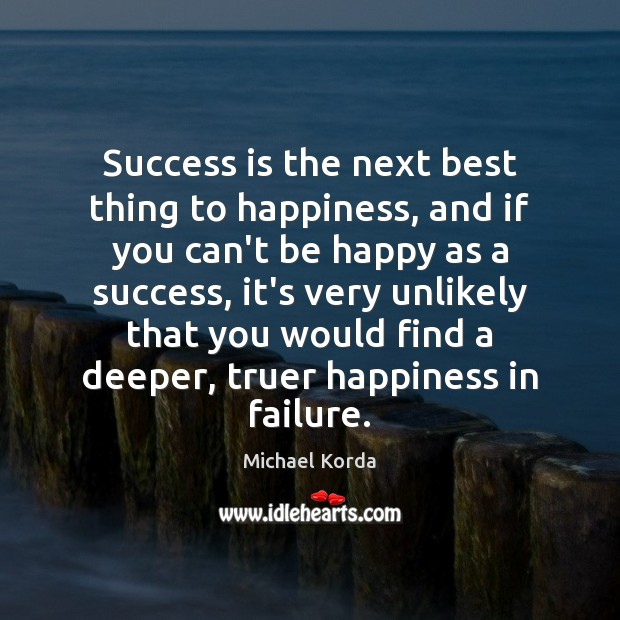 Success is the next best thing to happiness, and if you can't Image