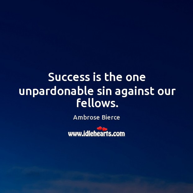 Image, Success is the one unpardonable sin against our fellows.