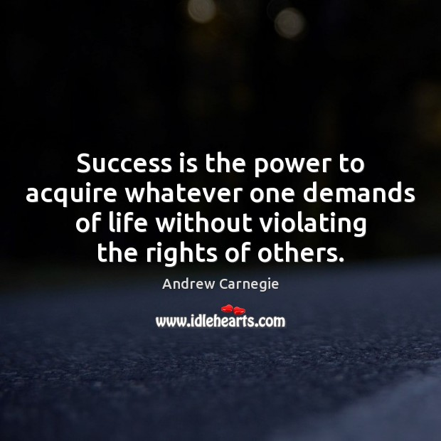Success is the power to acquire whatever one demands of life without Andrew Carnegie Picture Quote