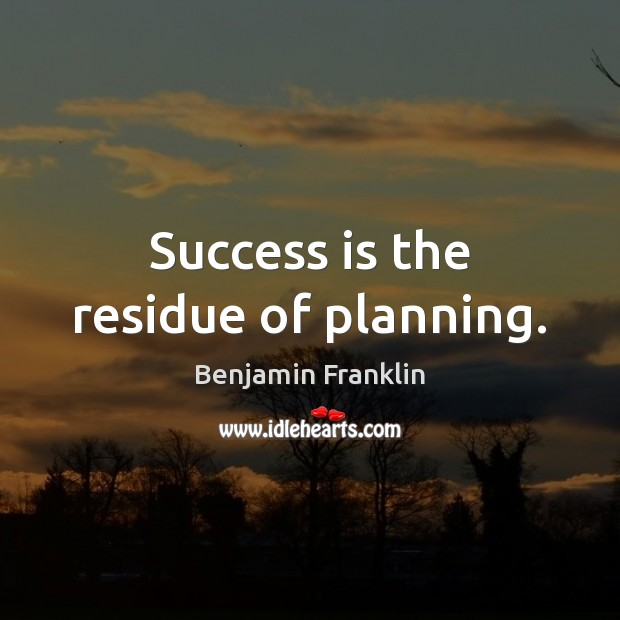 Success is the residue of planning. Success Quotes Image