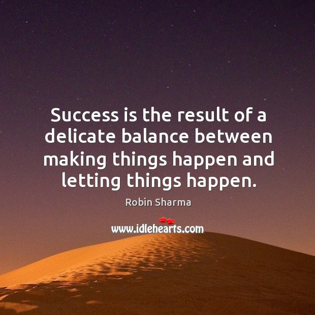 Image, Success is the result of a delicate balance between making things happen