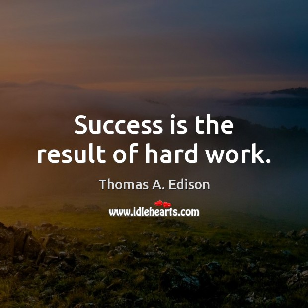 Success is the result of hard work.
