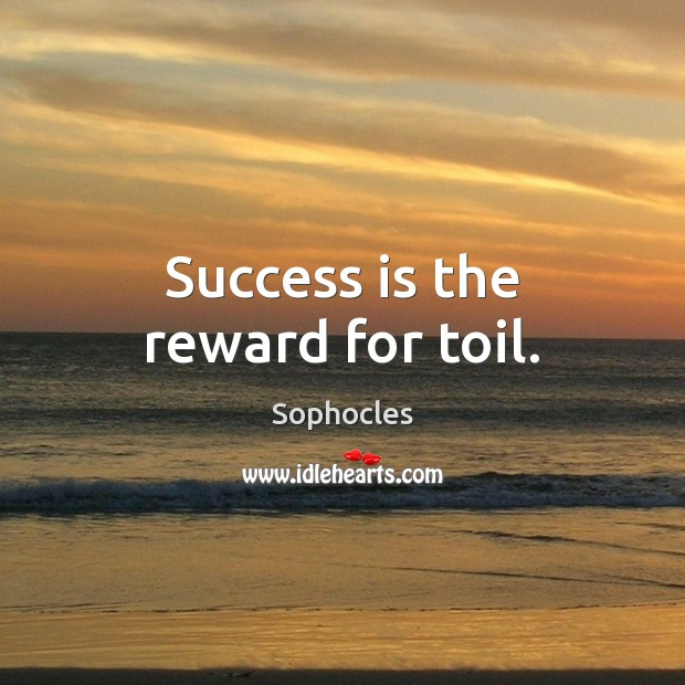 Image, Success is the reward for toil.