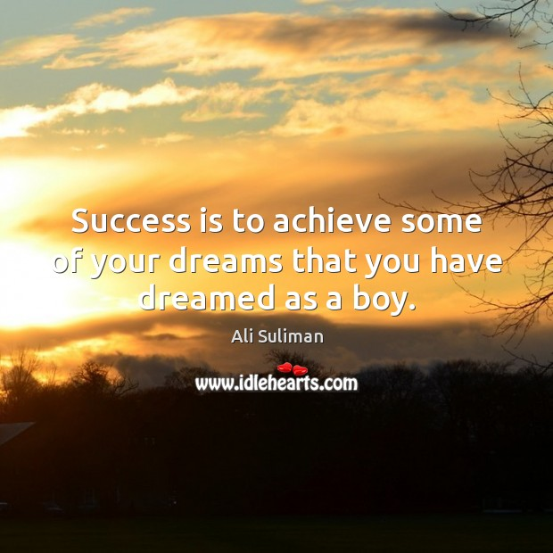 Image, Success is to achieve some of your dreams that you have dreamed as a boy.