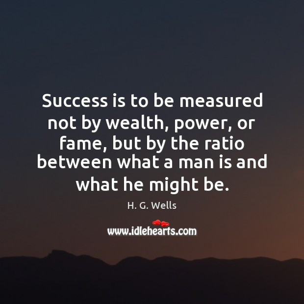 Success is to be measured not by wealth, power, or fame, but H. G. Wells Picture Quote