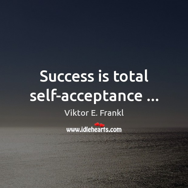Success is total self-acceptance … Image