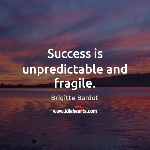 Success is unpredictable and fragile. Image