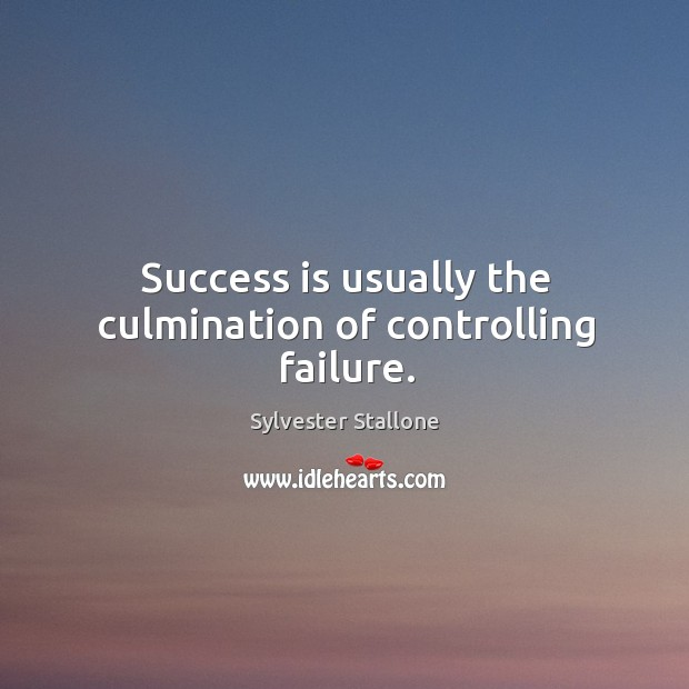 Success is usually the culmination of controlling failure. Image