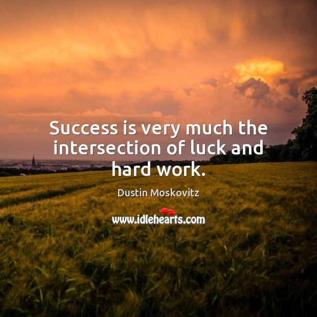 Success is very much the intersection of luck and hard work. Image