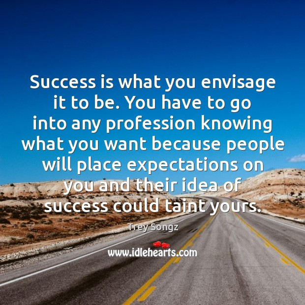 Success is what you envisage it to be. You have to go Image